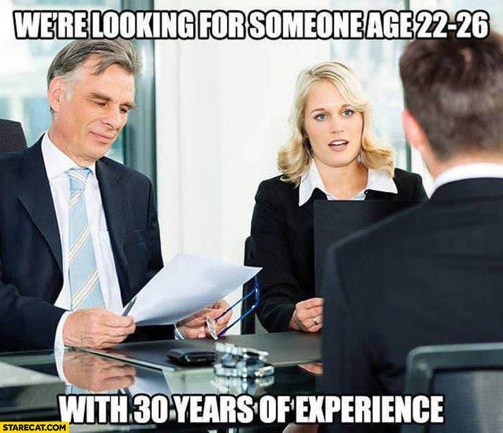 were-looking-for-someone-age-22-26-with-30-years-of-experience-job-interview.jpg.f46b9f57acd5481d4340ffb558b2d00b.jpg